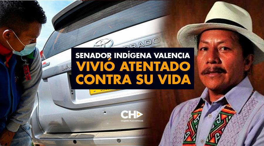 Senador Indígena Valencia vivió atentado contra su vida