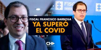 Fiscal Francisco Barbosa ya superó el COVID