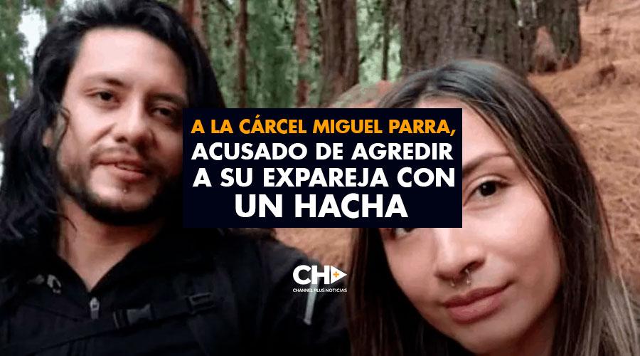 A la cárcel Miguel Parra, acusado de agredir a su expareja con un hacha