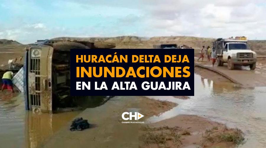 Huracán Delta deja inundaciones en la Alta Guajira