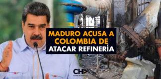 Maduro acusa a Colombia de atacar refinería