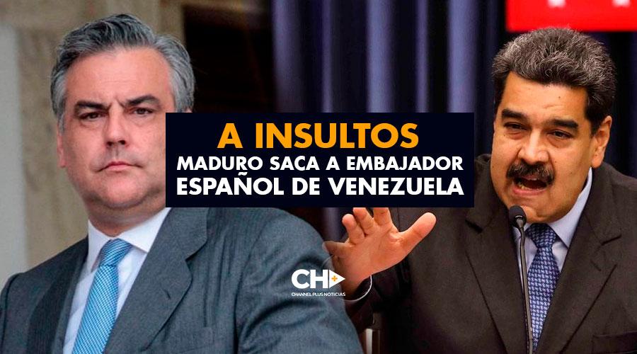 A INSULTOS Maduro saca a Embajador Español de Venezuela