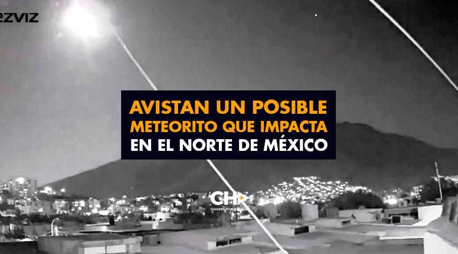 Avistan un posible meteorito que impacta en el norte de México y la Red se inunda de memes