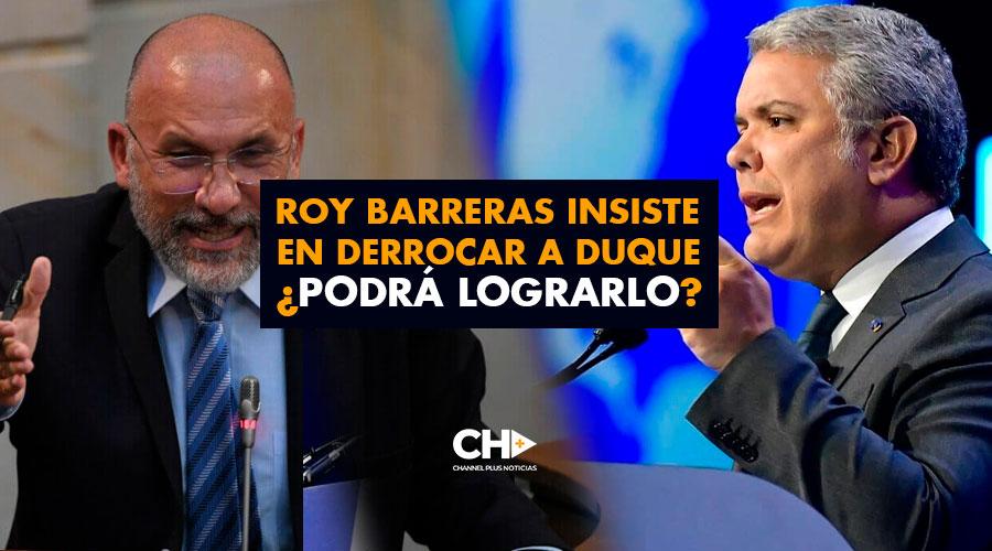 Roy Barreras insiste en DERROCAR a Duque de la presidencia ¿Podrá lograrlo?