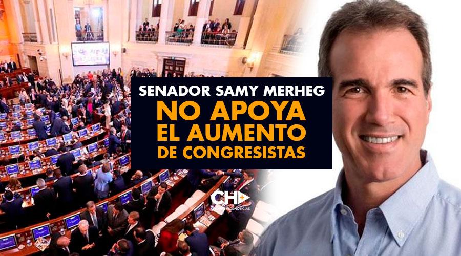Senador Samy Merheg no apoya el aumento de congresistas