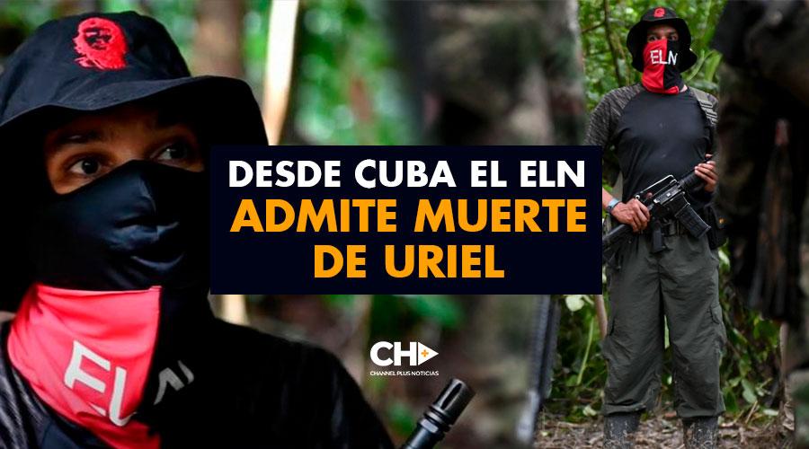 Desde Cuba el ELN admite muerte de Uriel