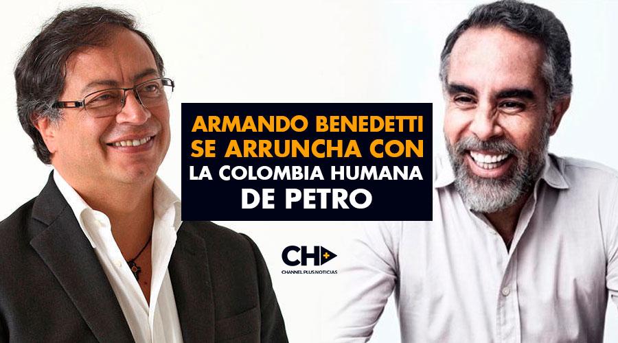 Armando Benedetti se ARRUNCHA con la Colombia Humana de Petro