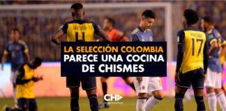 La Selección Colombia parece una cocina de chismes
