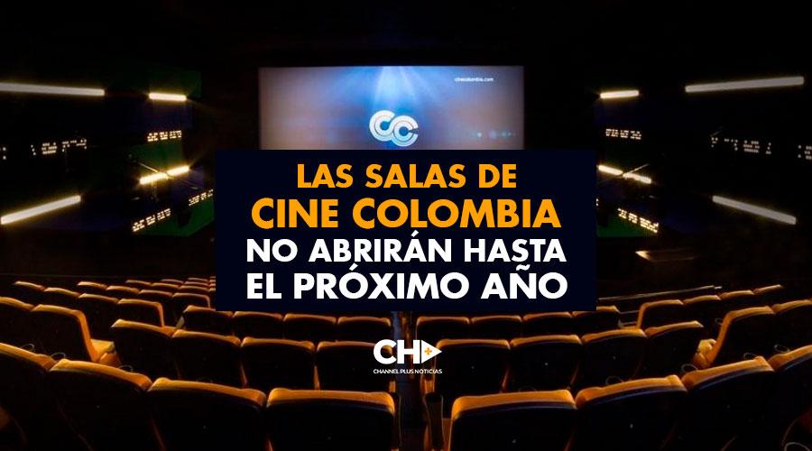 Las salas de Cine Colombia no abrirán hasta el próximo año