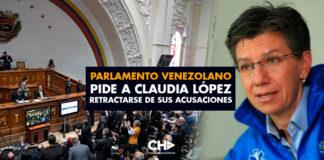 Parlamento venezolano pide a Claudia López retractarse de sus acusaciones