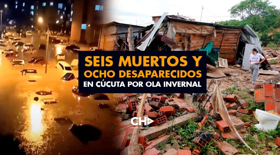 Seis muertos y ocho desaparecidos en Cúcuta por ola invernal