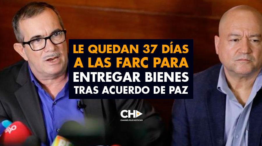 Le quedan 37 días a las FARC para entregar bienes tras Acuerdo de Paz