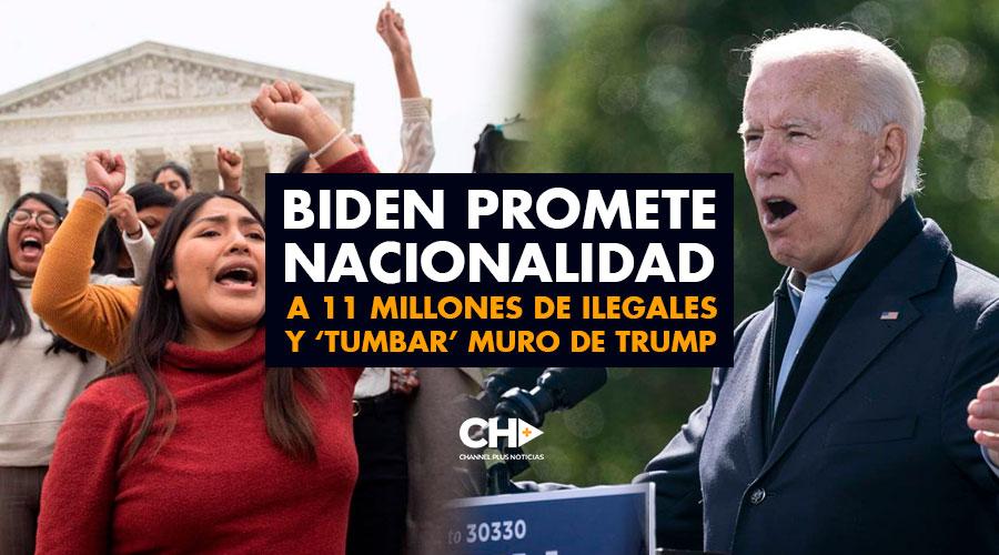 Biden promete nacionalidad a 11 millones de ilegales y 'tumbar' muro de Trump