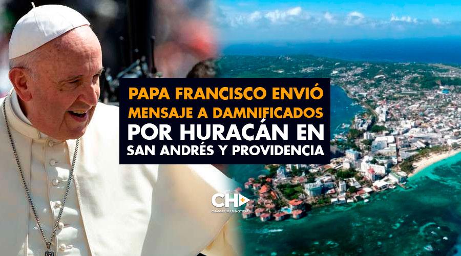 Papa Francisco envió mensaje a damnificados por huracán en San Andrés y Providencia