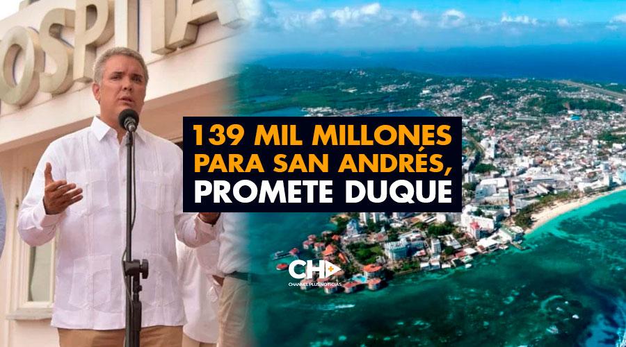 139 mil millones para San Andrés, promete Duque