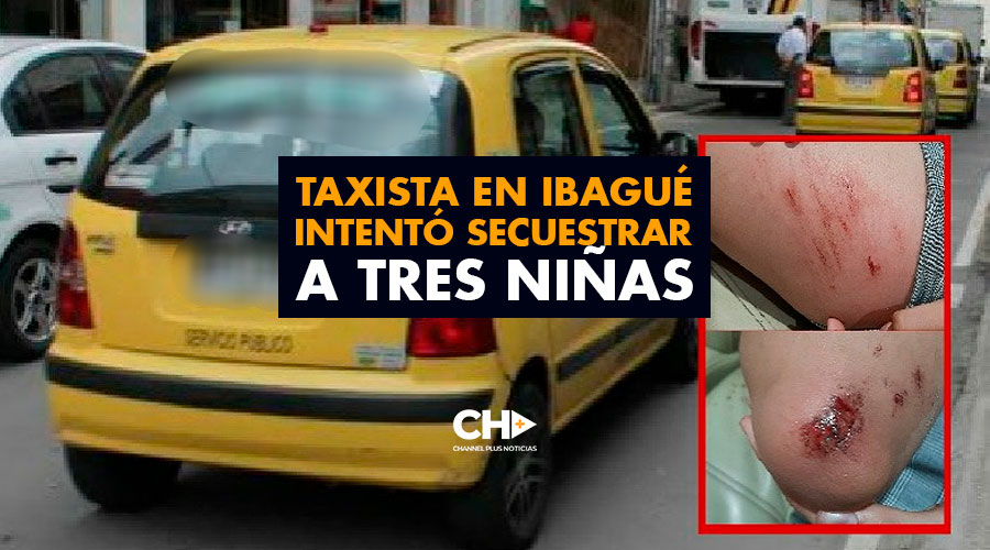 Taxista en Ibagué intentó secuestrar a tres niñas menores de edad
