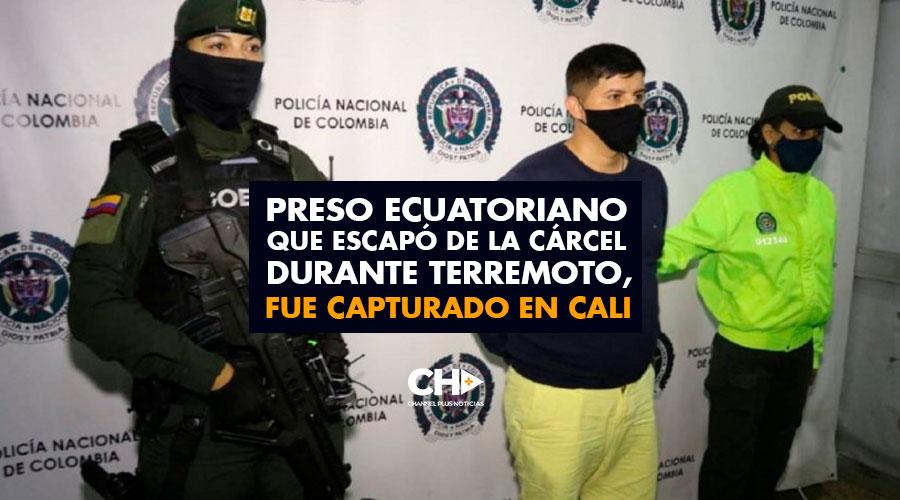 Preso Ecuatoriano que escapó de la cárcel durante terremoto, fue capturado en Cali