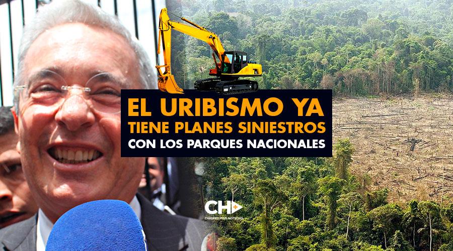 El Uribismo ya tiene planes siniestros con los Parques Nacionales