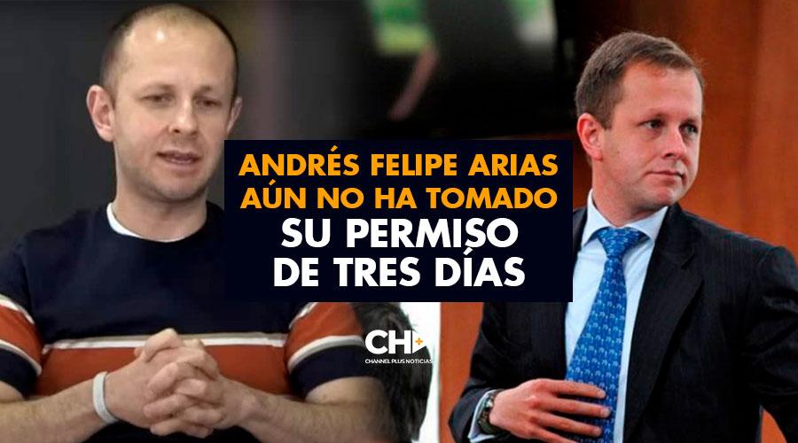 Andrés Felipe Arias aún no ha tomado su permiso de tres días