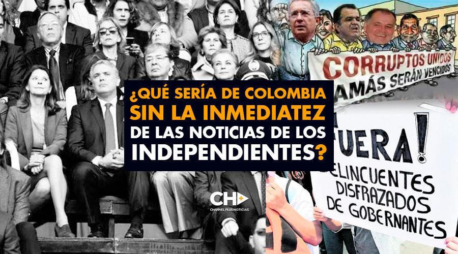 ¿Qué sería de Colombia sin la inmediatez de las noticias de los independientes? Los tenemos JODIDOS