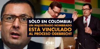 Sólo en Colombia: Un Magistrado nombrado está vinculado al proceso Odebrecht
