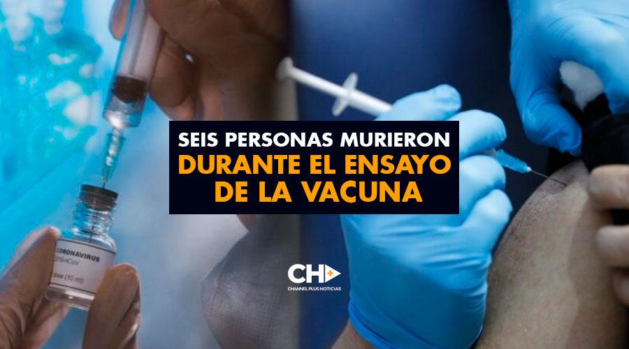 Seis personas murieron durante el ensayo de la vacuna