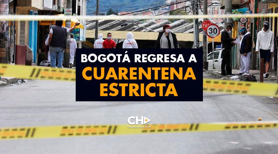 Bogotá regresa a cuarentena estricta