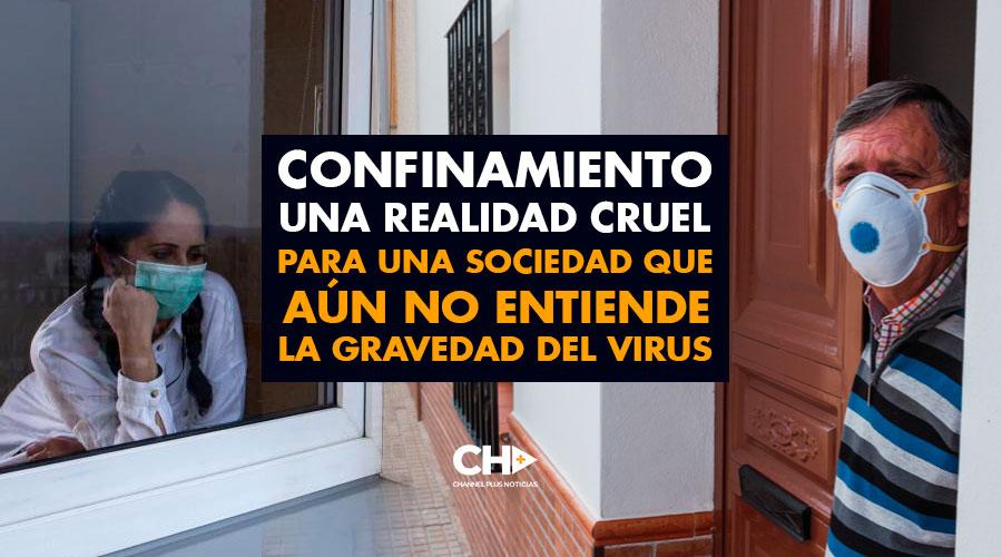 CONFINAMIENTO una realidad cruel para una sociedad que aún NO ENTIENDE la gravedad del virus