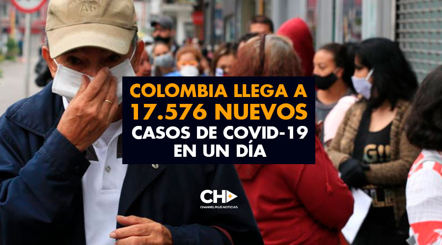 Colombia llega a 17.576 nuevos casos de covid-19 en un día