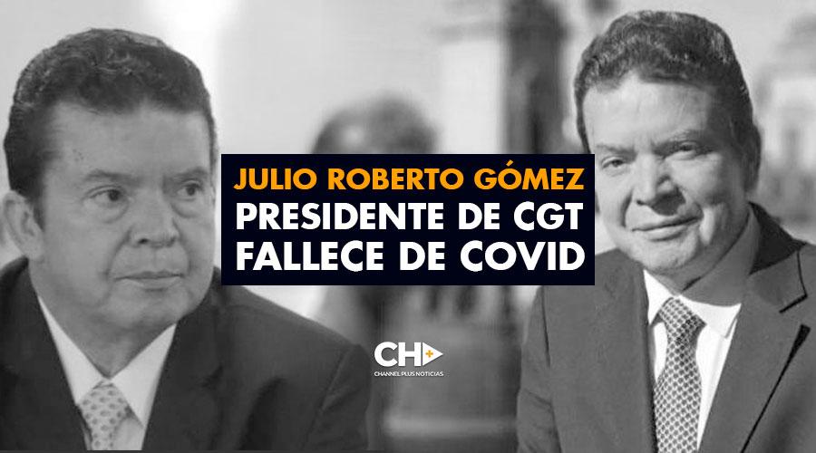 Julio Roberto Gómez Presidente de CGT fallece de Covid