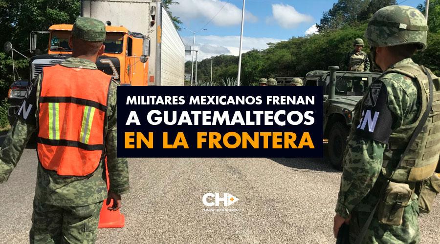 Con Fusil en Mano, militares mexicanos frenan a Guatemaltecos en la frontera