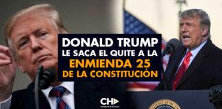 Donald Trump le SACA el quite a la Enmienda 25 de la constitución