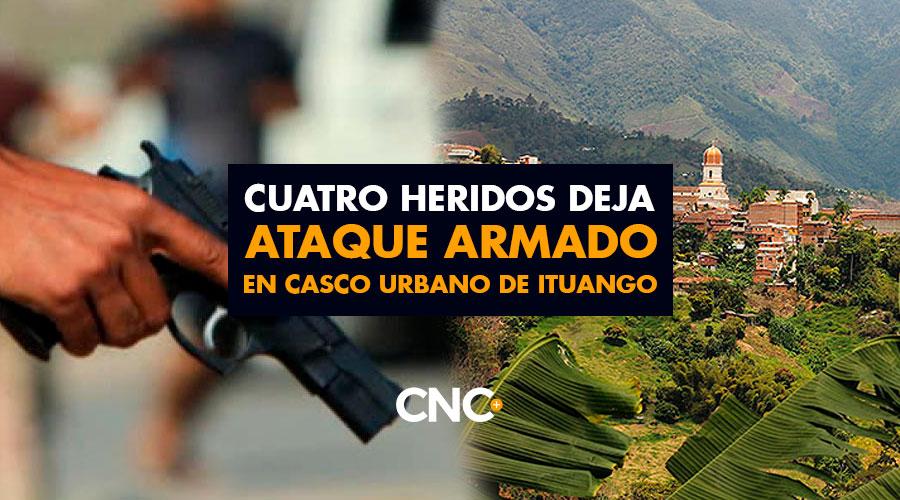 Cuatro heridos deja ataque armado en casco urbano de Ituango