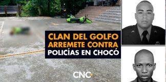 Clan del Golfo ARREMETE contra policías en Chocó