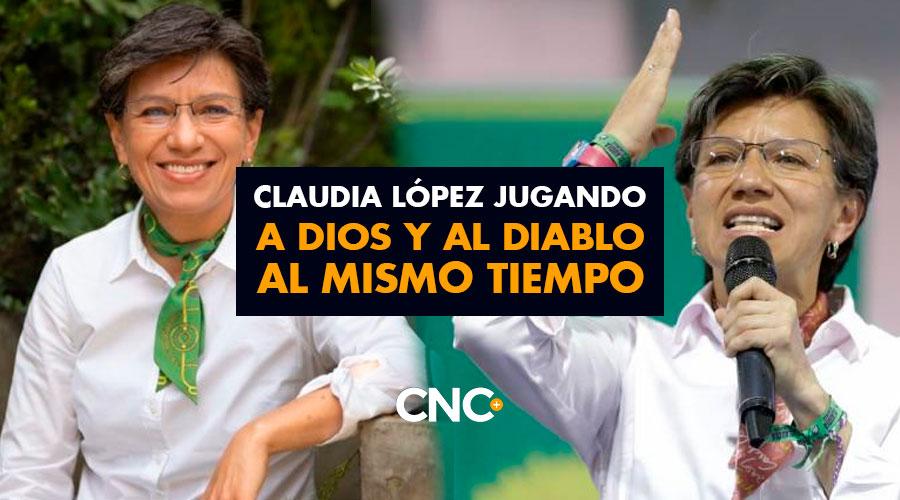 Claudia López jugando a Dios y al Diablo al mismo tiempo