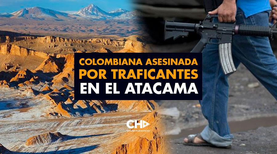 Colombiana asesinada por traficantes en el Atacama