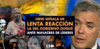 HRW señala de LENTA REACCIÓN la del gobierno Duque ante MASACRES de Líderes Campesinos