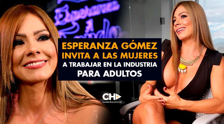 Esperanza Gómez invita a las mujeres a trabajar en la industria para Adultos