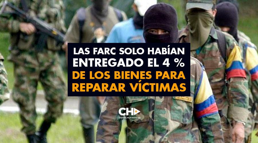 Las FARC solo habían entregado el 4 % de los bienes para reparar víctimas