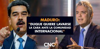 """Maduro: """"Duque quiere lavarse la cara ante la comunidad internacional"""""""