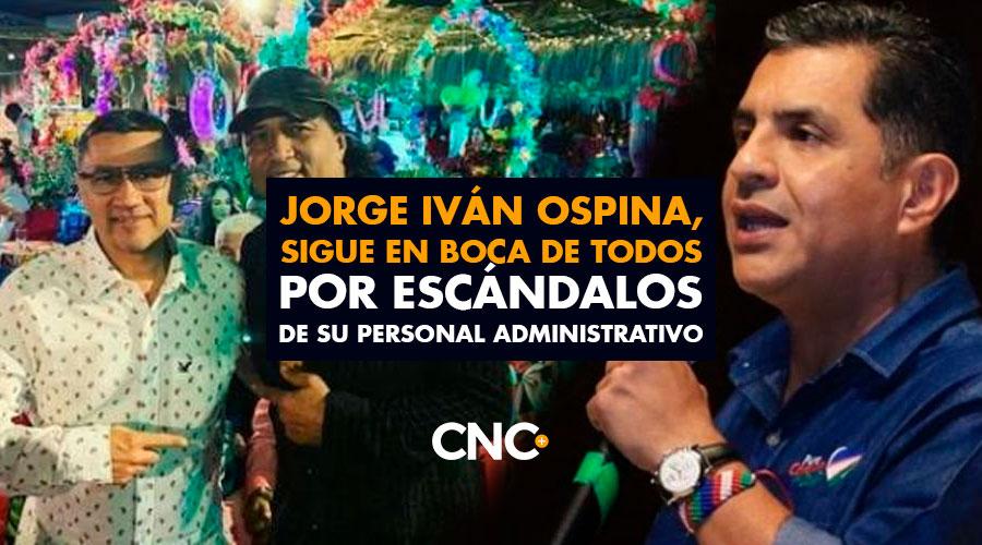 Jorge Iván Ospina, sigue en boca de todos por escándalos de su personal administrativo