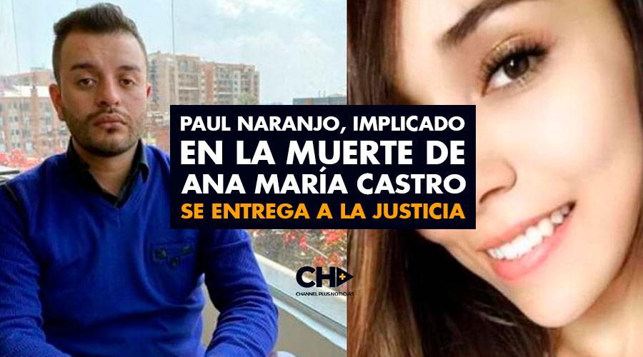 Paul Naranjo, implicado en la muerte de Ana María Castro se entrega a la Justicia