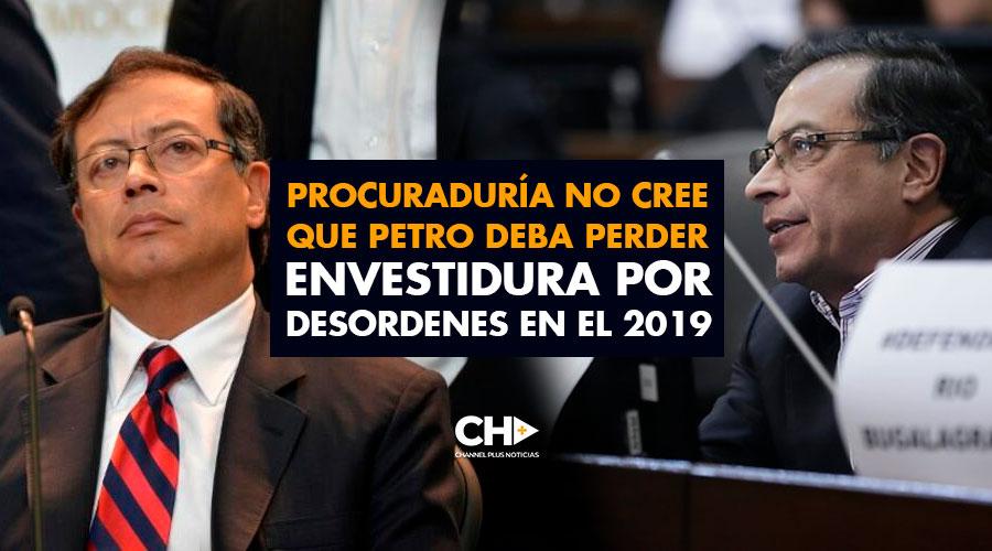 Procuraduría NO CREE que Petro deba perder envestidura por desordenes en el 2019