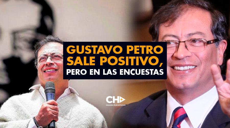 GUSTAVO PETRO sale POSITIVO, pero en las ENCUESTAS