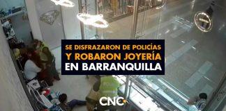 Se disfrazaron de policías y robaron joyería en Barranquilla