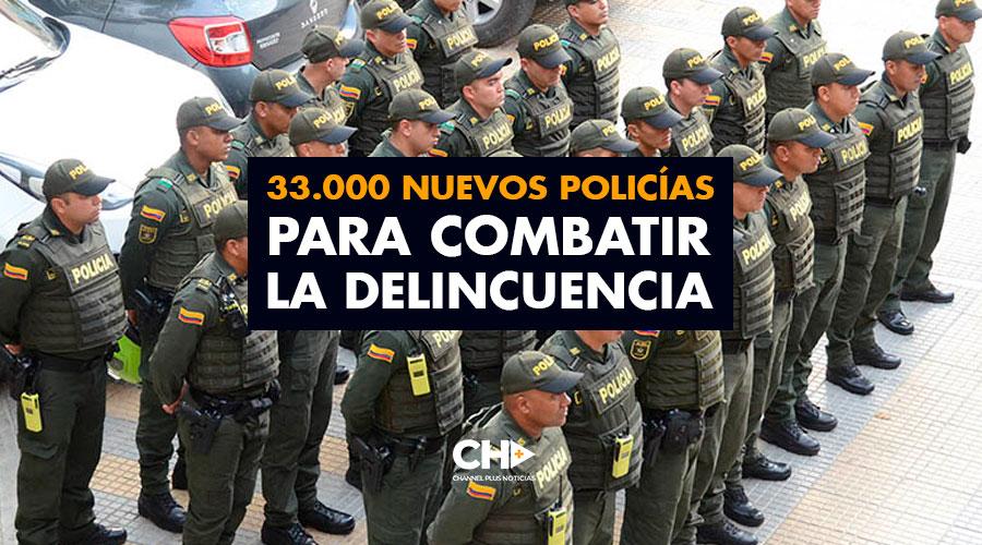33.000 Nuevos Policías para combatir la delincuencia