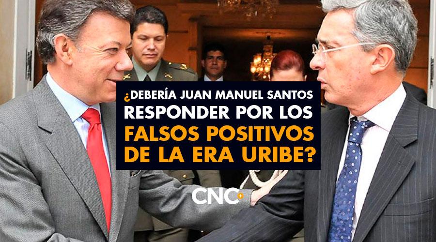 ¿Debería Juan Manuel Santos responder por los FALSOS POSITIVOS de la era Uribe?