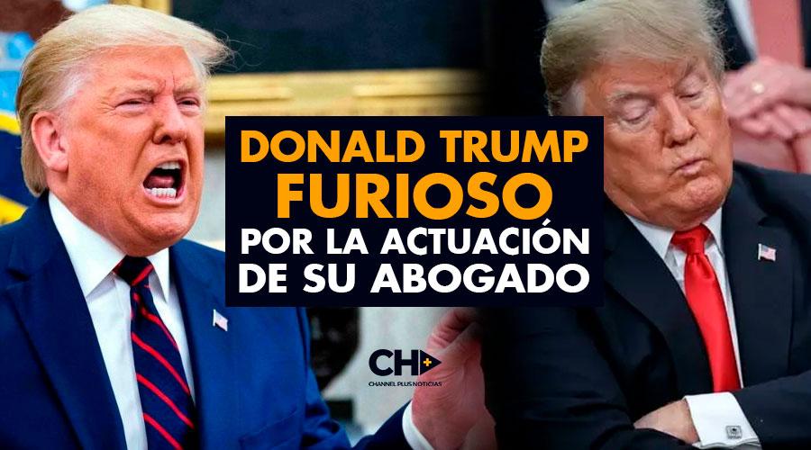 Donald Trump FURIOSO por la actuación de su abogado