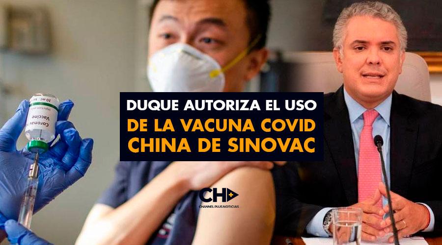 Duque autoriza el uso de la vacuna Covid CHINA de Sinovac