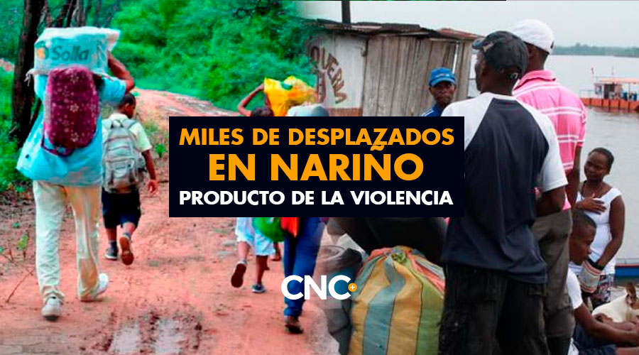 Miles de DESPLAZADOS en Nariño producto de la VIOLENCIA